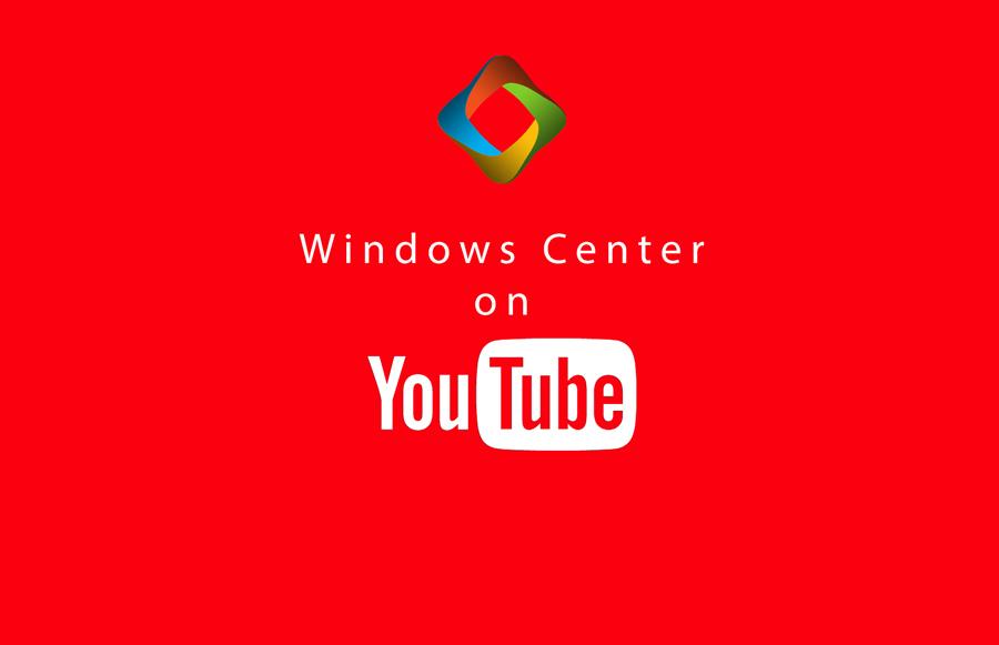 راه اندازی کانال ویدیویی Windows Center در YouTube به صورت رسمی
