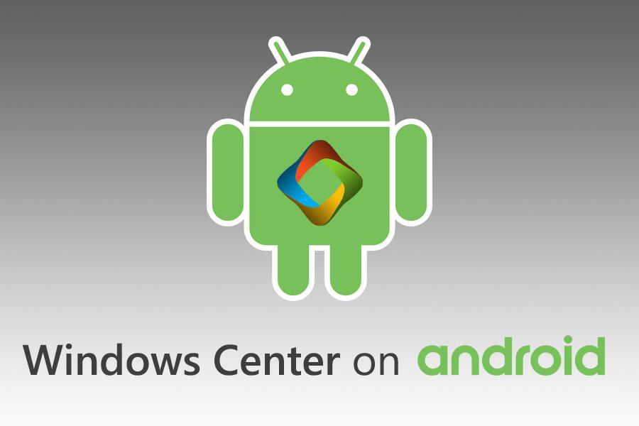 انتشار نسخه رسمی Windows Center برای اندروید توسط تیم توسعه ویندوز سنتر V.I.T